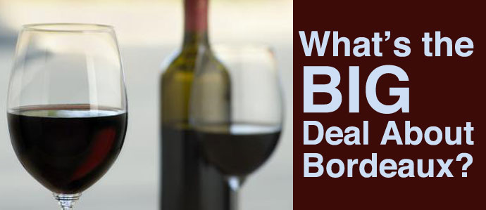 What's the Big Deal About Bordeaux?