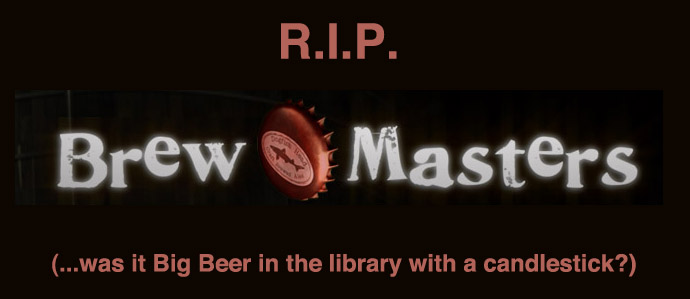 Brewmasters Officially Cancelled